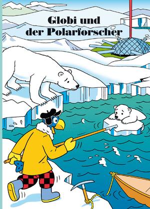 Globi und der Polarforscher Band 76, 100 seiten gebunden 67090076